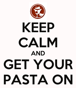 Poster: KEEP CALM AND GET YOUR PASTA ON