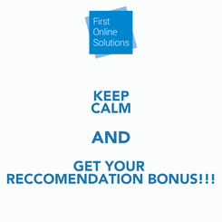 Poster: KEEP CALM AND GET YOUR  RECCOMENDATION BONUS!!!