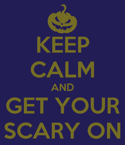 Poster: KEEP CALM AND GET YOUR SCARY ON