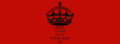 Poster: KEEP CALM AND GET  YOUR SHOP ON