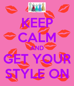 Poster: KEEP CALM AND GET YOUR STYLE ON