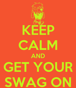 Poster: KEEP CALM AND GET YOUR SWAG ON
