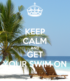 Poster: KEEP CALM AND GET YOUR SWIM ON