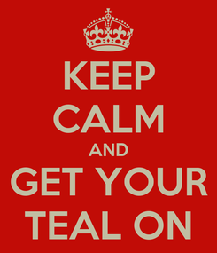 Poster: KEEP CALM AND GET YOUR TEAL ON