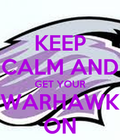 Poster: KEEP CALM AND GET YOUR WARHAWK ON