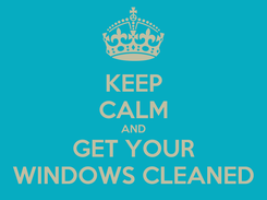 Poster: KEEP CALM AND GET YOUR WINDOWS CLEANED