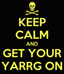 Poster: KEEP CALM AND GET YOUR YARRG ON
