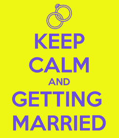 Poster: KEEP CALM AND GETTING  MARRIED