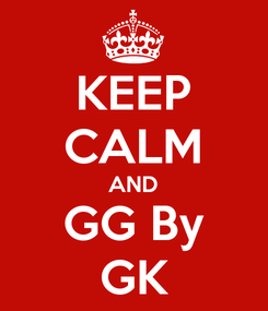 Poster: KEEP CALM AND GG By GK