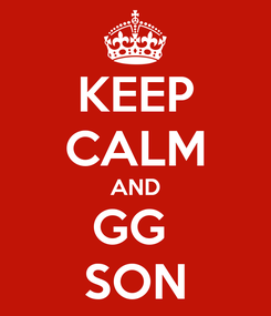 Poster: KEEP CALM AND GG  SON