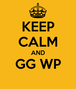 Poster: KEEP CALM AND GG WP