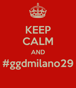 Poster: KEEP CALM AND #ggdmilano29