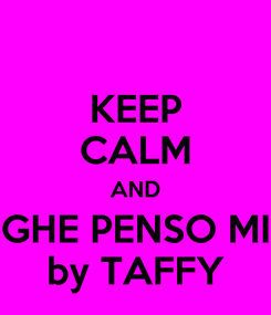 Poster: KEEP CALM AND GHE PENSO MI by TAFFY