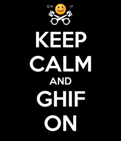 Poster: KEEP CALM AND GHIF ON