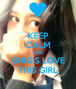 Poster: KEEP CALM AND GHIGIS LOVE THIS GIRL
