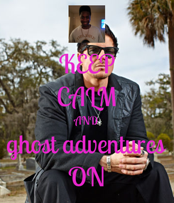 Poster: KEEP CALM AND ghost adventures ON