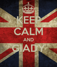Poster: KEEP CALM AND GIADY
