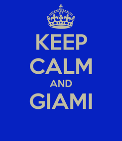 Poster: KEEP CALM AND GIAMI