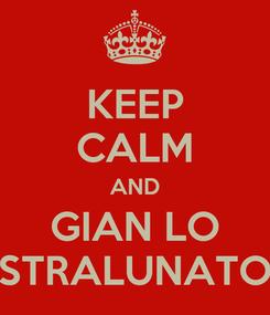 Poster: KEEP CALM AND GIAN LO STRALUNATO