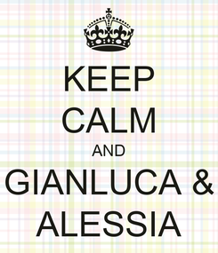 Poster: KEEP CALM AND GIANLUCA & ALESSIA