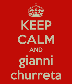 Poster: KEEP CALM AND gianni churreta