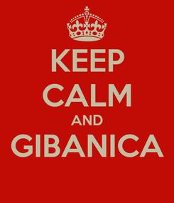 Poster: KEEP CALM AND GIBANICA