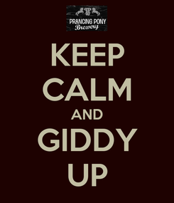 Poster: KEEP CALM AND GIDDY UP