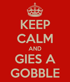 Poster: KEEP CALM AND GIES A GOBBLE