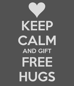 Poster: KEEP CALM AND GIFT FREE HUGS