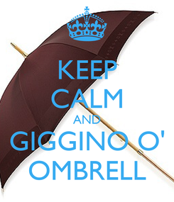 Poster: KEEP CALM AND GIGGINO O' OMBRELL