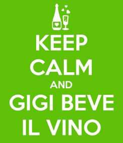 Poster: KEEP CALM AND GIGI BEVE IL VINO