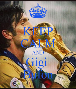 Poster: KEEP CALM AND Gigi  Bufon