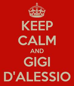 Poster: KEEP CALM AND GIGI D'ALESSIO