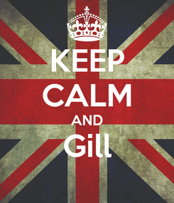 Poster: KEEP CALM AND Gill