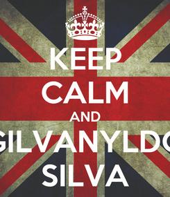 Poster: KEEP CALM AND GILVANYLDO SILVA