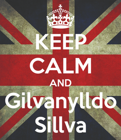 Poster: KEEP CALM AND Gilvanylldo Sillva