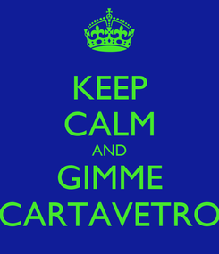 Poster: KEEP CALM AND GIMME CARTAVETRO
