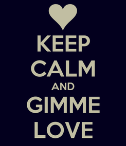 Poster: KEEP CALM AND GIMME LOVE