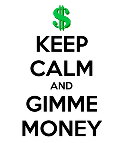 Poster: KEEP CALM AND GIMME MONEY