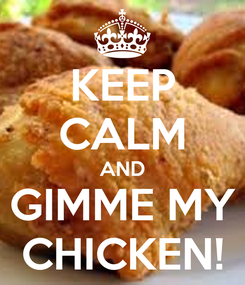 Poster: KEEP CALM AND GIMME MY CHICKEN!
