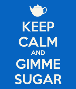 Poster: KEEP CALM AND GIMME SUGAR