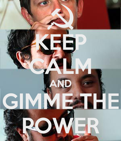 Poster: KEEP CALM AND GIMME THE POWER
