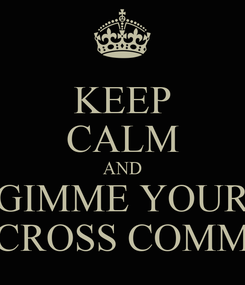 Poster: KEEP CALM AND GIMME YOUR CROSS COMM