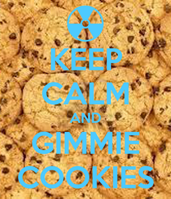 Poster: KEEP CALM AND GIMMIE COOKIES