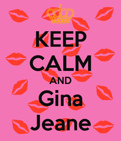 Poster: KEEP CALM AND Gina Jeane