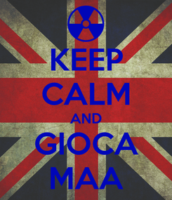 Poster: KEEP CALM AND GIOCA MAA
