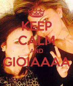 Poster: KEEP CALM AND GIOIAAAA