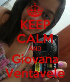 Poster: KEEP CALM AND Giovana Ventavele