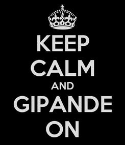 Poster: KEEP CALM AND GIPANDE ON