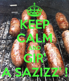 Poster: KEEP CALM AND GIR' A SAZIZZ' !